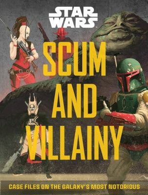 Star Wars: Scum and Villainy: Case Files on the Galaxy's Most Notorious