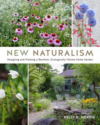 New Naturalism: Designing and Planting a Resilient, Ecologically Vibrant Home Garden