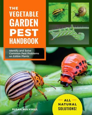 The Vegetable Garden Pest Handbook: Identify and Solve Common Pest Problems on Edible Plants