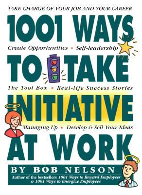 1001 Ways Employees Can Take Initiative at Work 9780761114055