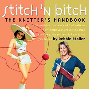 Stitch 'n Bitch: The Knitter's Handbook 9780761128182