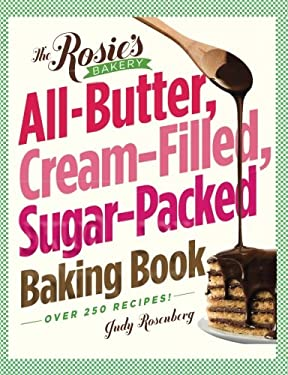 The Rosie's Bakery All-Butter, Cream-Filled, Sugar-Packed Baking Book 9780761154075