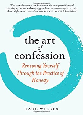 The Art of Confession: Renewing Yourself Through the Practice of Honesty 9780761155966