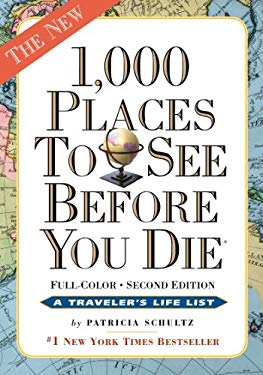 1,000 Places to See Before You Die, the Second Edition: Completely Revised and Updated with Over 200 New Entries 9780761163374
