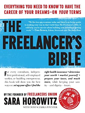 The Freelancer's Bible: Everything You Need to Know to Have the Career of Your Dreams on Your Terms 9780761164883