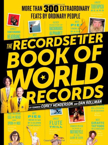 The Recordsetter Book of World Records: 300 + Extraordinary Feats by Ordinary People 9780761165774