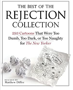The Best of the Rejection Collection: 293 Cartoons That Were Too Dumb, Too Dark, or Too Naughty for the New Yorker 9780761165781