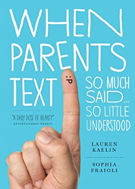 When Parents Text: So Much Said...So Little Understood 9780761166047