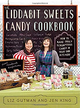 The Liddabit Sweets Candy Cookbook: How to Make Truly Scrumptious Candy in Your Own Kitchen! 9780761166450