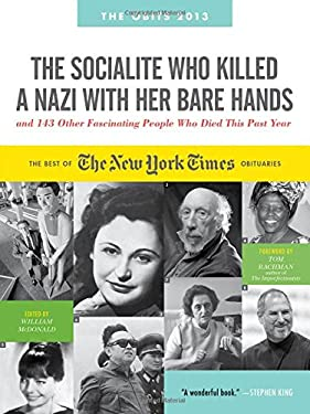 The Socialite Who Killed a Nazi with Her Bare Hands and 163 Other Fascinating People Who Died This Year: The Best of the New York Times Obituaries, 20 9780761170877