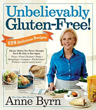Unbelievably Gluten-Free: 128 Delicious Recipes: Dinner Dishes You Never Thought You'd Be Able to Eat Again 9780761171683