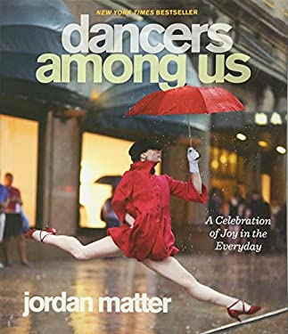 Dancers Among Us: A Celebration of Joy in the Everyday 9780761171706