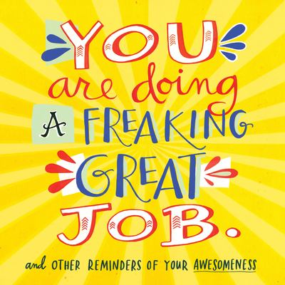 You Are Doing a Freaking Great Job : And Other Reminders of Your Awesomeness