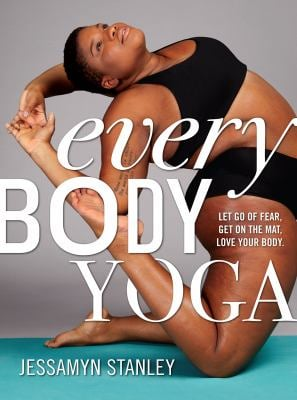 Every Body Yoga: Let Go of Fear, Get On the Mat, Love Your Body. as book, audiobook or ebook.