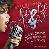 American R and B: Gospel Grooves, Funky Drummers, and Soul Power (American Music Milestones) 21424581