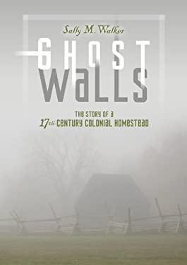 Ghost Walls : The Story of a 17th-Century Colonial Homestead