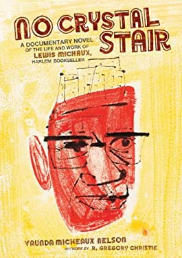 No Crystal Stair: A Documentary Novel of the Life and Work of Lewis Michaux, Harlem Bookseller 9780761361695