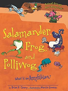 Salamander, Frog, and Polliwog: What Is an Amphibian? (Animal Groups Are Categorical) 9780761362098
