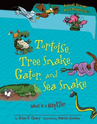 Tortoise, Tree Snake, Gator, and Sea Snake: What Is a Reptile? (Animal Groups Are Categorical) 9780761362104