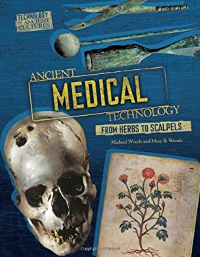 Ancient Medical Technology: From Herbs to Scalpels 9780761365228