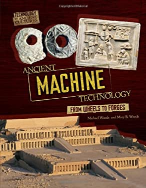 Ancient Machine Technology: From Wheels to Forges 9780761365235