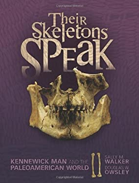 Their Skeletons Speak: Kennewick Man and the Paleoamerican World (Exceptional Social Studies Titles for Intermediate Grades) (Exceptional Social Studi