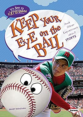 Keep Your Eye on the Ball: And Other Expressions about Sports 9780761378891