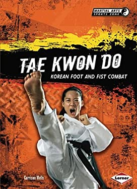 Tae Kwon Do: Korean Foot and Fist Combat 9780761384588