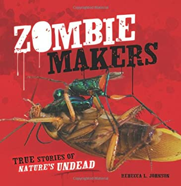 Zombie Makers: True Stories of Nature's Undead (Exceptional Science Titles for Intermediate Grades) (Junior Library Guild Selection (Millbrook Press)) 9780761386339