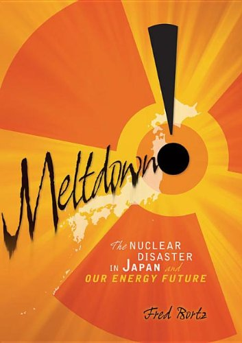 Meltdown!: The Nuclear Disaster in Japan and Our Energy Future 9780761386605