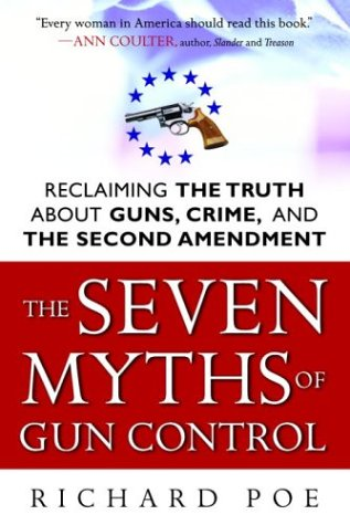 The Seven Myths of Gun Control: Reclaiming the Truth about Guns, Crime, and the Second Amendment 9780761524250