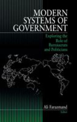 Modern Systems of Government: Exploring the Role of Bureaucrats and Politicians 9780761906087