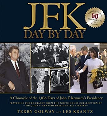 JFK: Day by Day: A Chronicle of the 1,036 Days of John F. Kennedy's Presidency 9780762437429