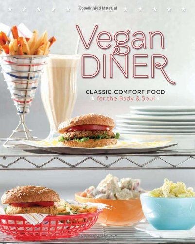 Vegan Diner: Classic Comfort Food for the Body and Soul 9780762437849