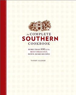 The Complete Southern Cookbook: More Than 800 of the Most Delicious, Down-Home Recipes 9780762438648