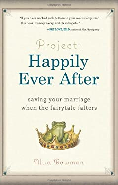 Project: Happily Ever After: Saving Your Marriage When the Fairytale Falters 9780762439010
