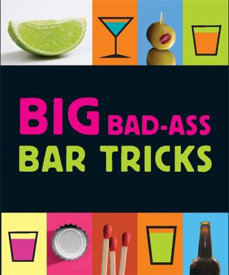 Big Bad-Ass Bar Tricks 9780762439560