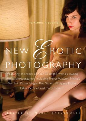 The Mammoth Book of New Erotic Photography 9780762439997