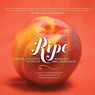 Ripe: A Fresh, Colorful Approach to Fruits and Vegetables 9780762440245