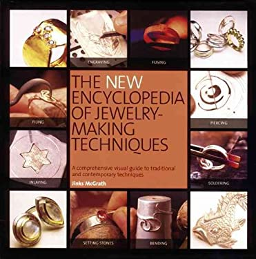 The New Encyclopedia of Jewelry-Making Techniques: A Comprehensive Visual Guide to Traditional and Contemporary Techniques 9780762440498