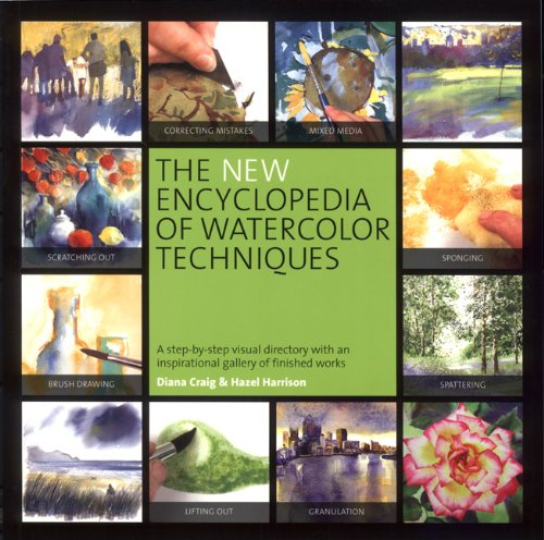 The New Encyclopedia of Watercolor Techniques: A Step-By-Step Visual Directory with an Inspirational Gallery of Finished Works 9780762440504