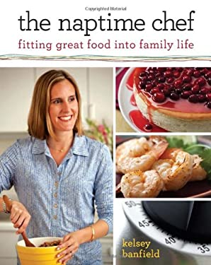 The Naptime Chef: Fitting Great Food Into Family Life 9780762442126