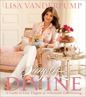 Simply Divine: A Guide to Easy, Elegant, and Affordable Entertaining 9780762444519
