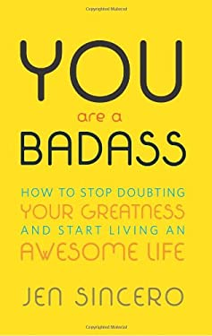 You Are a Badass: How to Stop Doubting Your Greatness and Start Living an Awesome Life 9780762447695