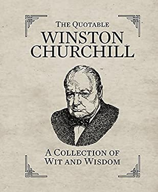 The Quotable Churchill: A Collection of Wit and Wisdom