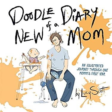 Doodle Diary of a New Mom: An Illustrated Journey Through One Mommys First Year