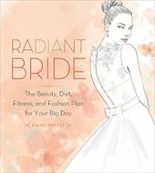 Radiant Bride: The Beauty, Diet, Fitness, and Fashion Plan for Your Big Day 23156310