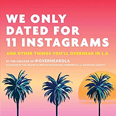 We Only Dated for 11 Instagrams: And Other Things You'll Overhear in L.A.