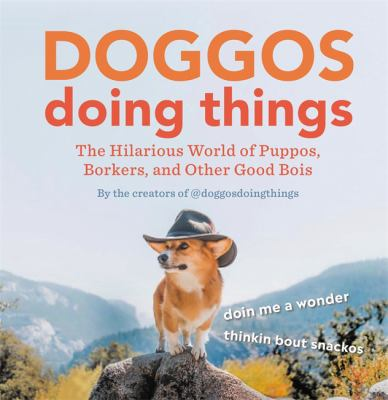 Doggos Doing Things: The Hilarious World of Puppos, Borkers, and Other Good Bois
