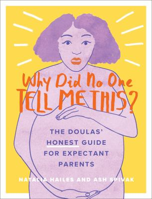 Why Did No One Tell Me This?: The Doulas' (Honest) Guide for Expectant Parents